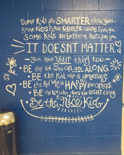 An inspirational note to our students that can be seen as they enter the front hallway daily.